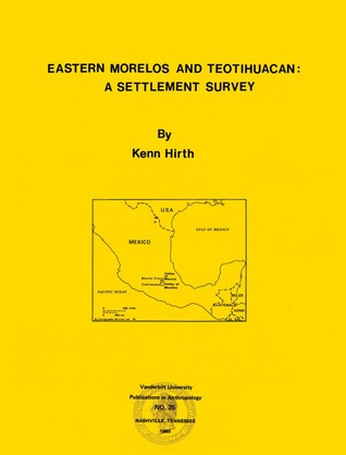 Eastern Morelos and Teotihuacan: A Settlement Survey  by  Kenneth Hirth