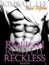 Rough Rowdy Reckless: Billionaire Alpha Romance (Real Alpha Series Book 1)