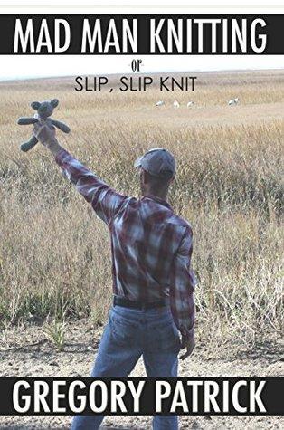 MADMANKNITTING -or- Slip, Slip, Knit Gregory Patrick