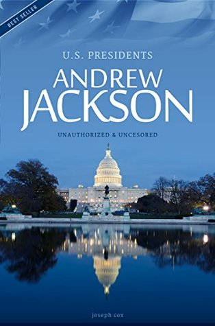 Andrew Jackson - President of the USA Biography  by  Joseph Cox