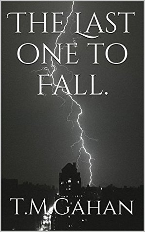 The Last one to Fall. T.M. Gahan