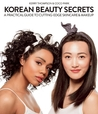 Korean Beauty Secrets: A Practical Guide to Cutting-Edge Skincare and Makeup