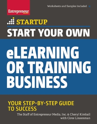 Start Your Own eLearning or Training Business: Your Step-By-Step Guide to Success The Staff of Entrepreneur Media, Inc