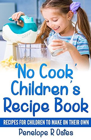 No Cook Childrens Cookbook: Recipes for Children to Make on Their Own  by  Penelope Oates