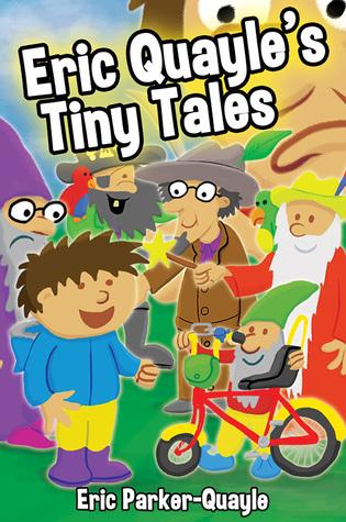 Eric Quayles Tiny Tales  by  Eric Parker-Quayle