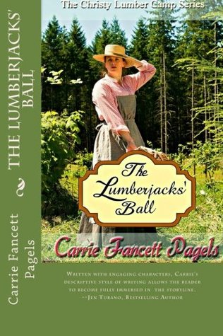 The Lumberjacks' Ball (The Christy Lumber Camp Series) by Carrie Fancett Pagels