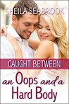 Caught Between an Oops and a Hard Body (Caught Between Romance series Book 2)