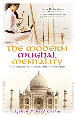 The Modern Mughal Mentality-New Strategies to Succeed in Indi... by Afshan Naheed Hashmi