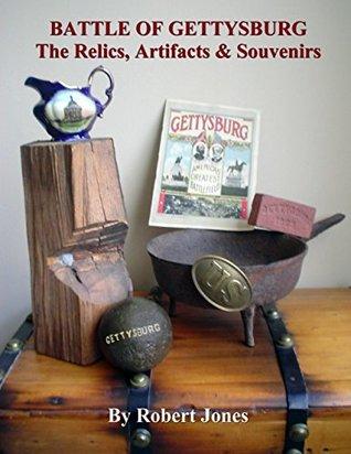 Battle of Gettysburg : The Relics, Artifacts & Souvenirs Robert Jones