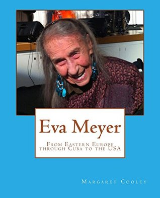 Eva Meyer: From Eastern Europe through Cuba to the USA  by  Margaret Cooley