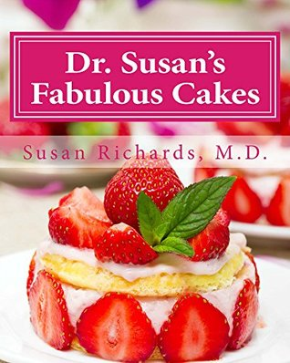 Dr. Susans Fabulous Cakes: Gluten-Free, Dairy-Free and Sugar-Free Cakes!  by  Susan Richards M.D.