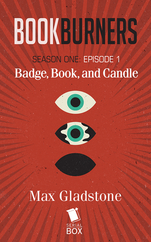 Badge, Book, and Candle (Bookburners, #1)