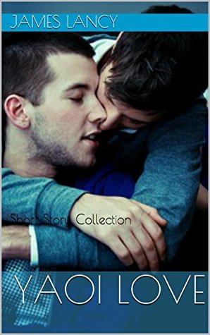 Yaoi Love: Short Story Collection James Lancy