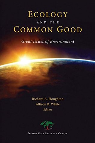 Ecology and the Common Good : Great Issues of Environment  by  Richard A. Houghton