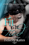 Fit To Be Tied (a Little Miss Kick-Ass Novella #2)