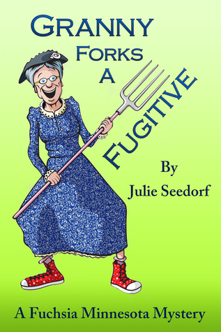 Granny Forks A Fugitive by Julie Seedorf