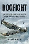 Dogfight: The Supermarine Spitfire and The Messerschmitt BF 109