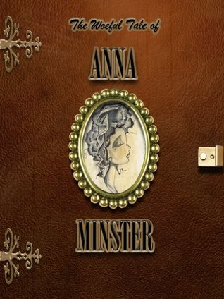 The Woeful Tale of Anna Minster  by  B.J. DeLong