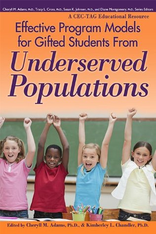 Effective Program Models for Gifted Students from Underserved Populations  by  Cheryll Adams Ph.D.