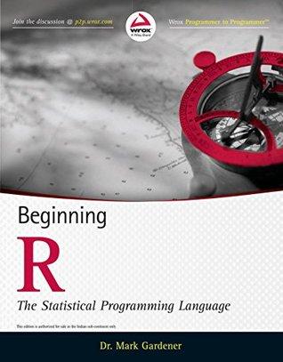 Beginning R: The Statistical Programming Language Dr. Mark Gardener