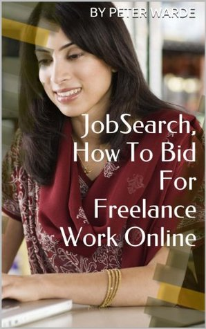 JobSearch, How To Bid For Freelance Work Online (Peter Wardes Selling Skills Book 1) Peter Warde