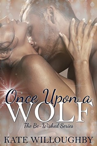 Once Upon a Wolf (Be-Wished #2) Kate Willoughby