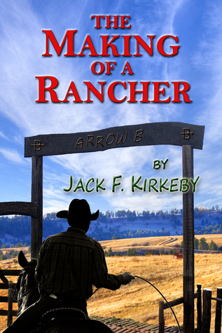 The Making of a Rancher  by  Jack F Kirkeby