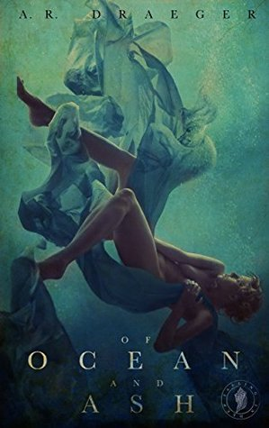 Of Ocean and Ash A.R. Draeger