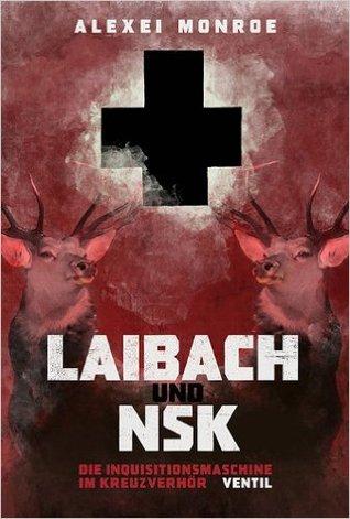 Laibach und NSK: Die Inquisitionsmaschine im Kreuzverhör  by  Alexei Monroe