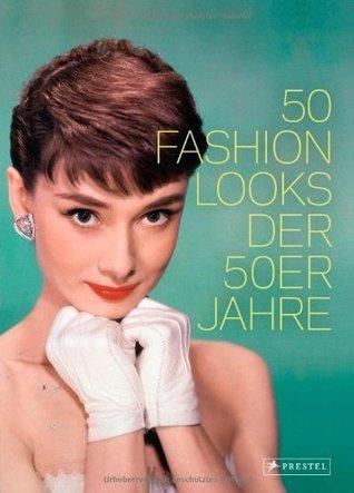 50 Fashion Looks der 50 Jahre