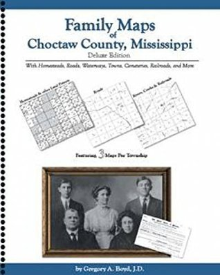 Family Maps of Choctaw County, Mississippi  by  Gregory A.  Boyd