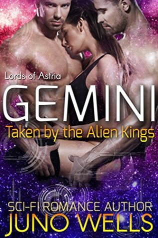 Gemini - Taken by the Alien Kings (Lords of Astria) by Juno Wells