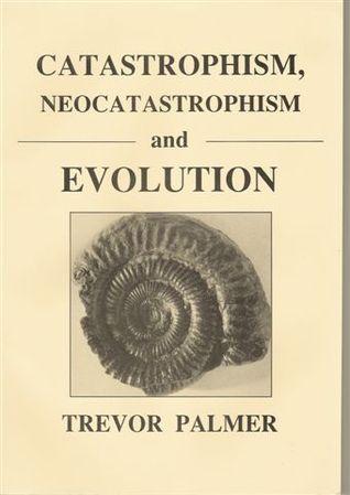 Catastrophism, Neocatastrophism and Evolution Trevor  Palmer