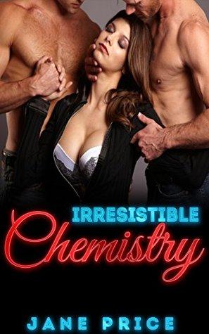 ROMANCE: Irresistible Chemistry (Threesome MMF Bisexual Romance Alpha Male) Jane Price