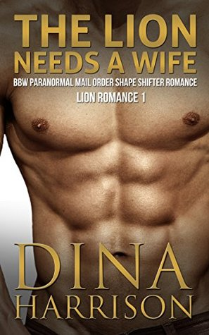 The Lion Needs a Wife: BBW Paranormal Mail Order Shape Shifter Romance: (Lion Romance 1) Dina Harrison