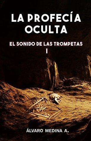 La Profecía Oculta (El Sonido de las Trompetas nº 1) Alvaro Medina Aedo