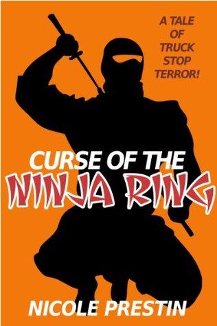 Curse of the Ninja Ring (Tales of Truck Stop Terror Book 4) Nicole Prestin