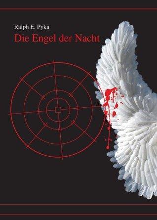 Die Engel der Nacht Ralph E. Pyka