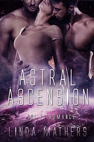 Scifi Romance: Astral Ascension (Alien Menage Chosen Romance) (New Adult Fantasy Paranormal Short Stories)  by  Linda Mathers