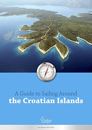 A Guide to Sailing Around the Croatian Islands: 20 best Croatian Islands to Sail to (Skippers Guide to Sailing in Croatia Book 3)  by  SailingEurope