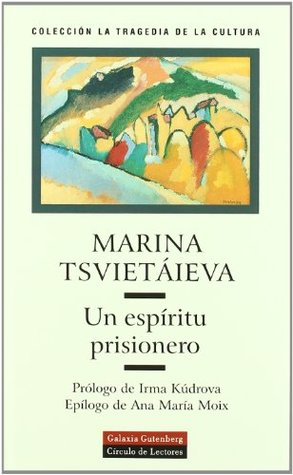 Un espiritu prisionero/ A Captive Spirit  by  Marina Tsvietáieva