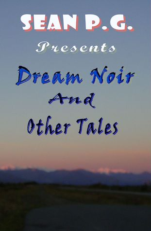 Dream Noir and Other Tales  by  Sean P.G.
