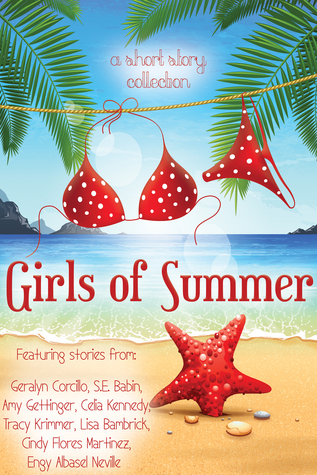 Girls of Summer by S.E. Babin (Goodreads Author), Geralyn Corcillo (Goodreads Author), Amy Gettinger (Goodreads Author), Celia Kennedy (Goodreads Author), Tracy Krimmer (Goodreads Author), Lisa Bambrick, Cindy Flores Martinez (Goodreads Author), Engy Albasel Neville (Goodreads Author)