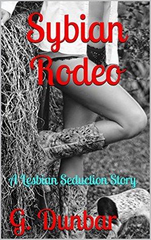 Sybian Rodeo: A Lesbian Seduction Story G. Dunbar
