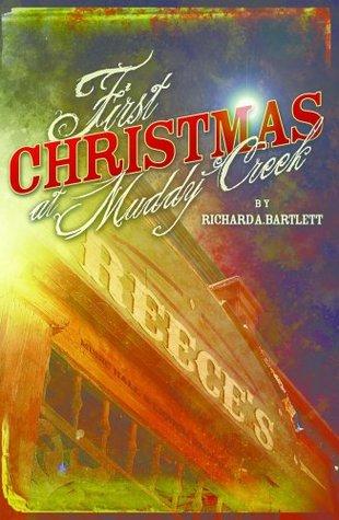 First Christmas at Muddy Creek  by  Richard A. Bartlett