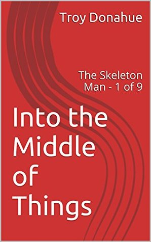 Into the Middle of Things: The Skeleton Man - 1 of 9  by  Troy Donahue