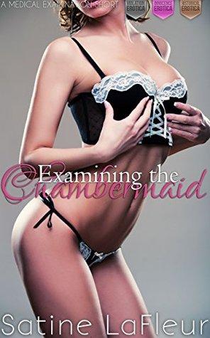Examining the Chambermaid: A Medical Examination Short (Violation Innocence Historical Erotica)  by  Satine LaFleur