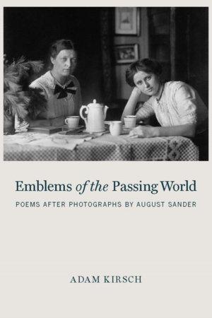 Emblems of the Passing World by Adam Kirsch