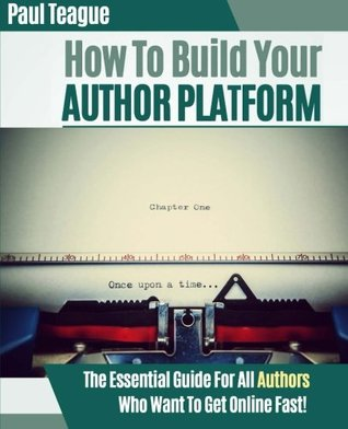 How To Build Your Author Platform by Paul Teague