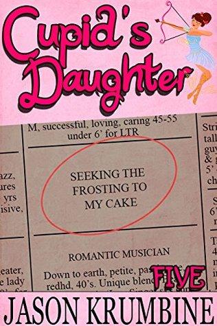 Seeking the Frosting to My Cake (Cupids Daughter #5) Jason Krumbine